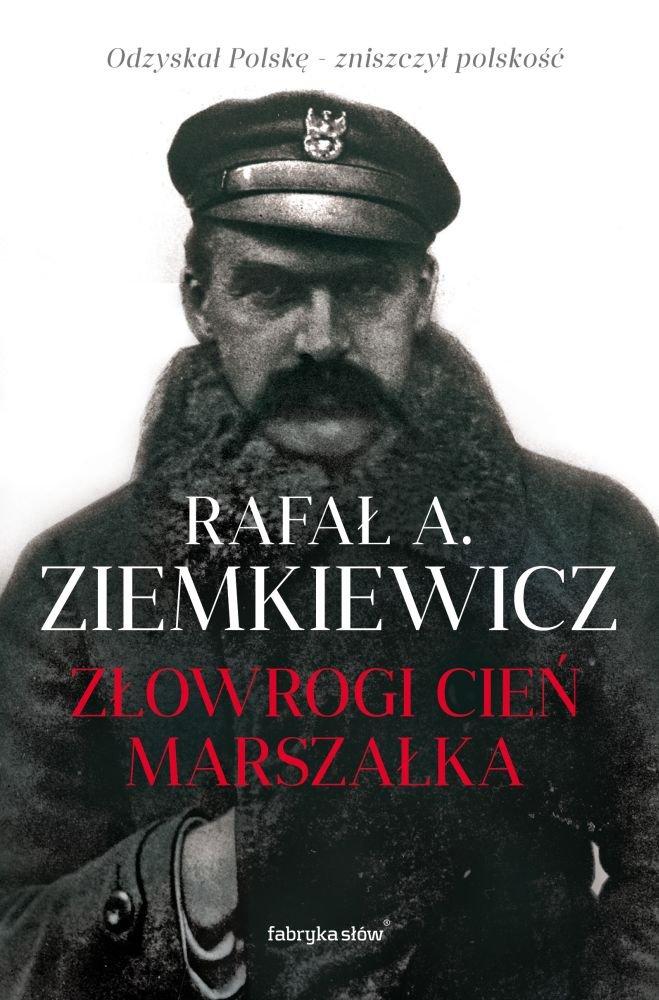 """""""Złowrogi cień marszałka"""", Rafał A. Ziemkiewcz, Fabryka Słów 2017"""