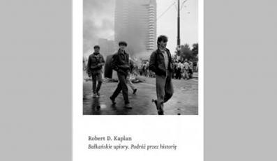 """""""Bałkańskie upiory"""" Kaplana - elementarz wybitnego reportażu"""
