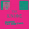"""Shaking The Habitual"" – The Knife"