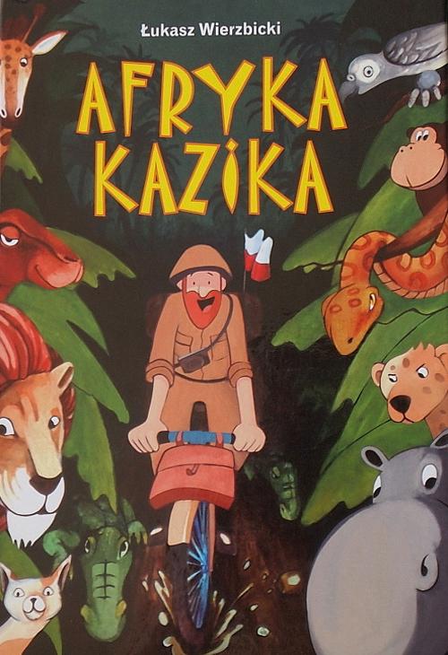 """""""Afryka Kazika"""" Łukasz Wierzbicki"""